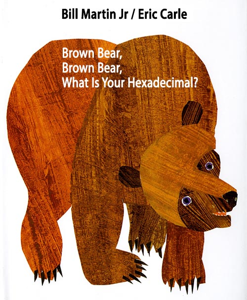 Brown Bear, Brown Bear, What Is Your Hexadecimal?